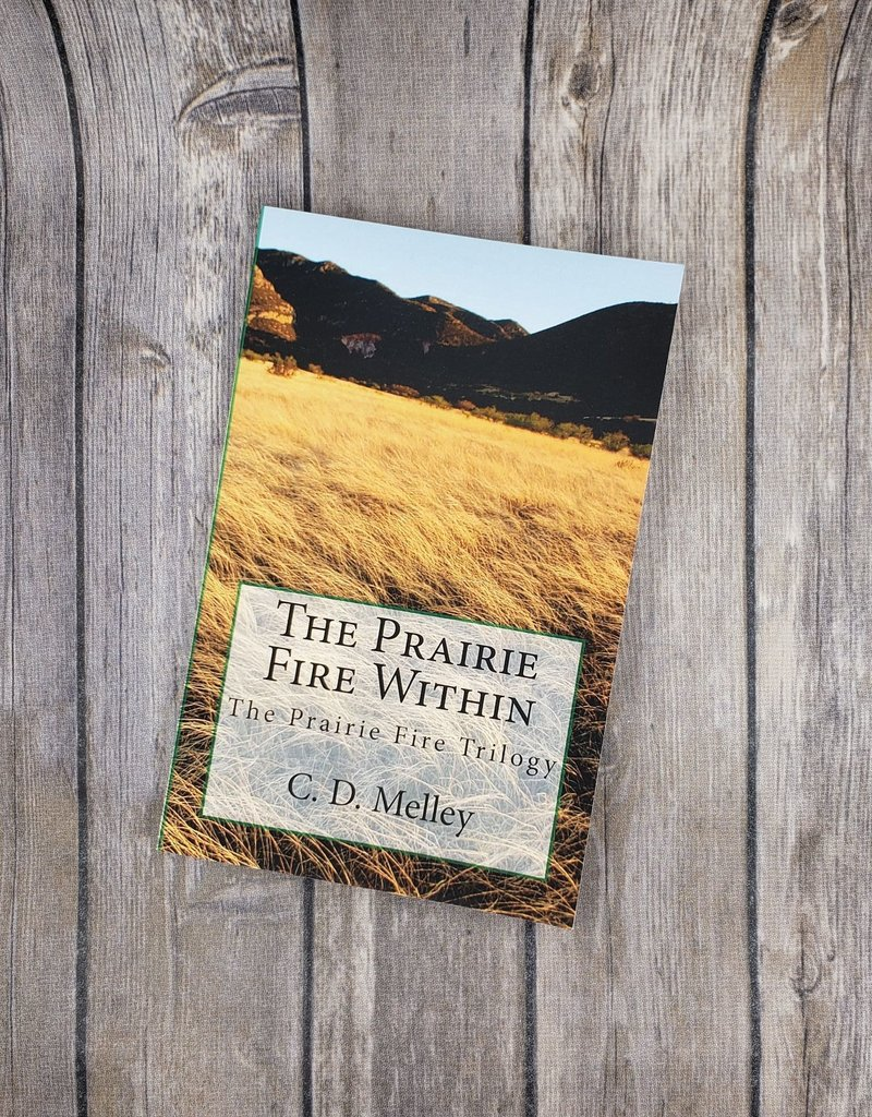 The Prairie Fire Within by CD Melley