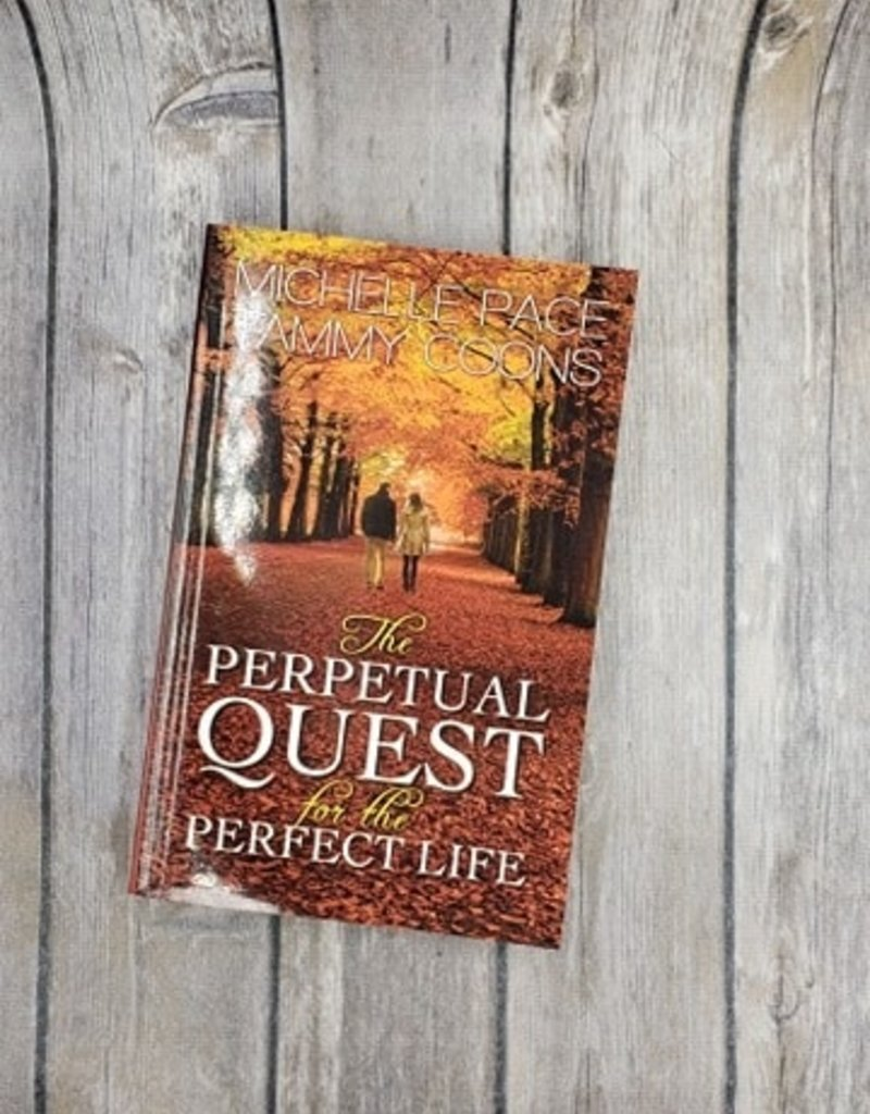 The Perpetual Quest for the Perfect Life by Michelle Pace & Tammy Coons