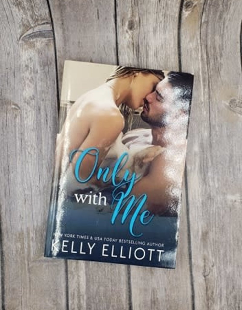 Only With Me, #2 by Kelly Elliott
