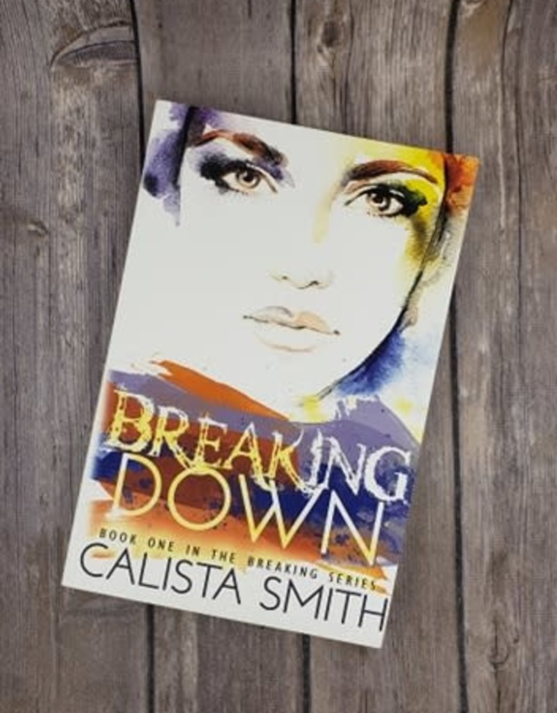 Breaking Down, #1 by Calista Smith