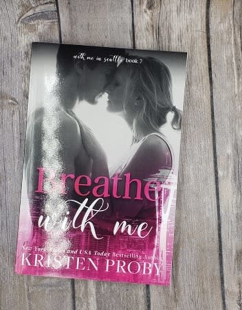 Breathe with Me, #7 by Kristen Proby