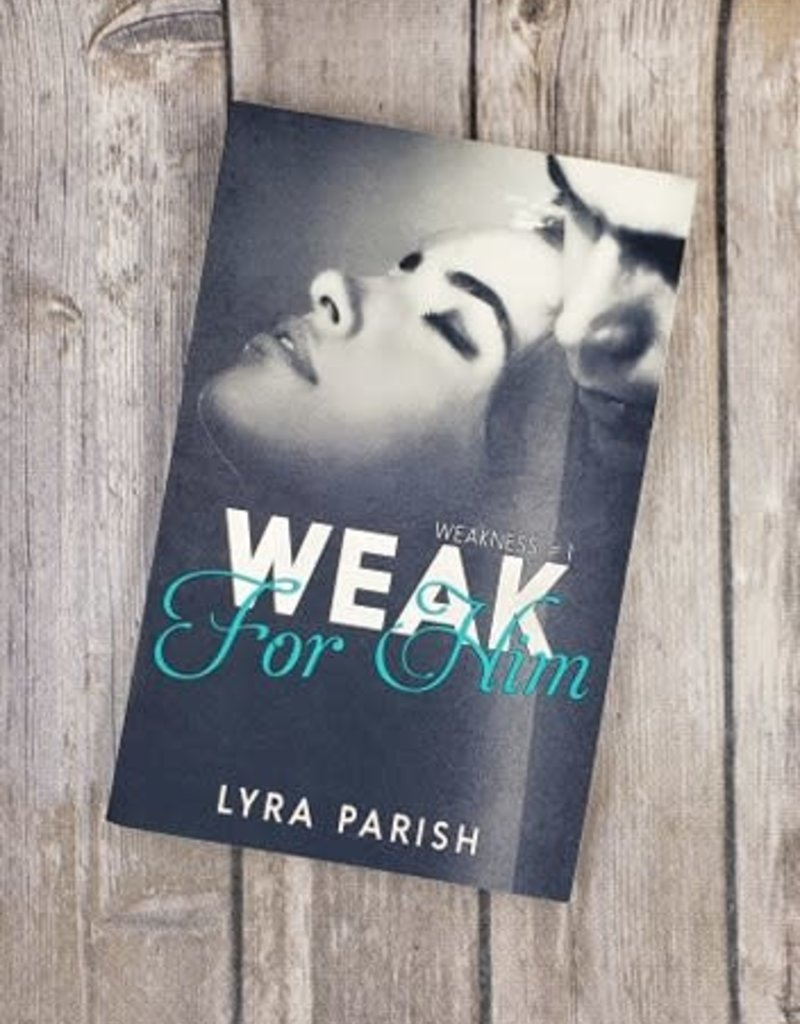 Weak For Him, #1 by Lyra Parish