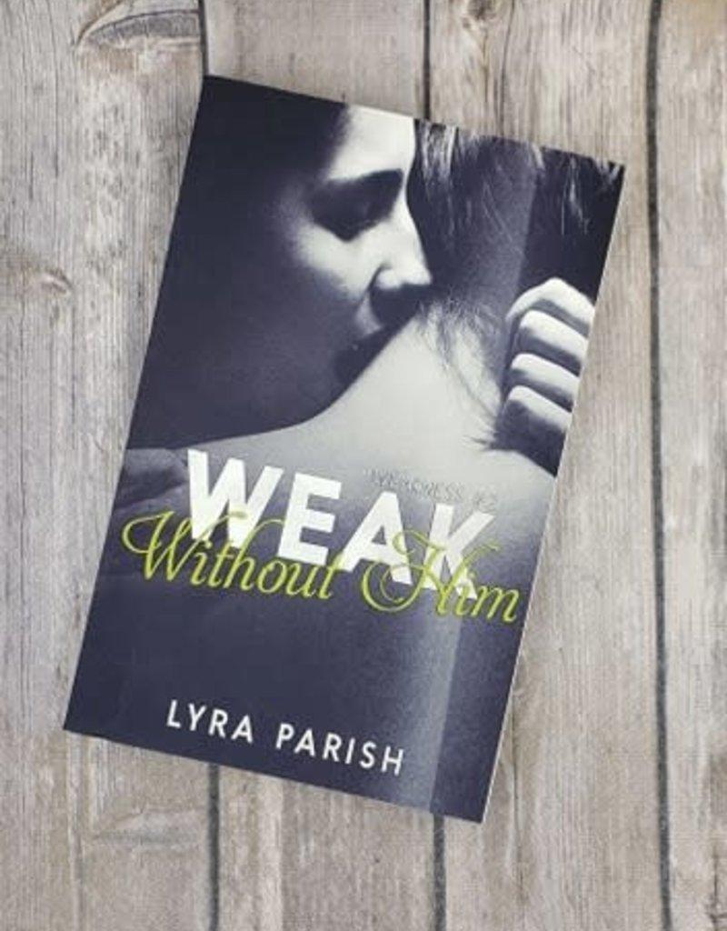 Weak Without Him, #2 by Lyra Parish