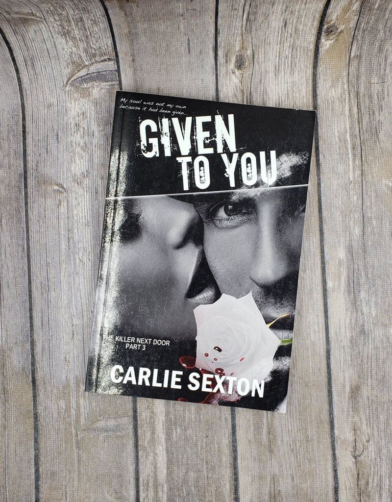 Given to You, #3 by Carlie Sexton