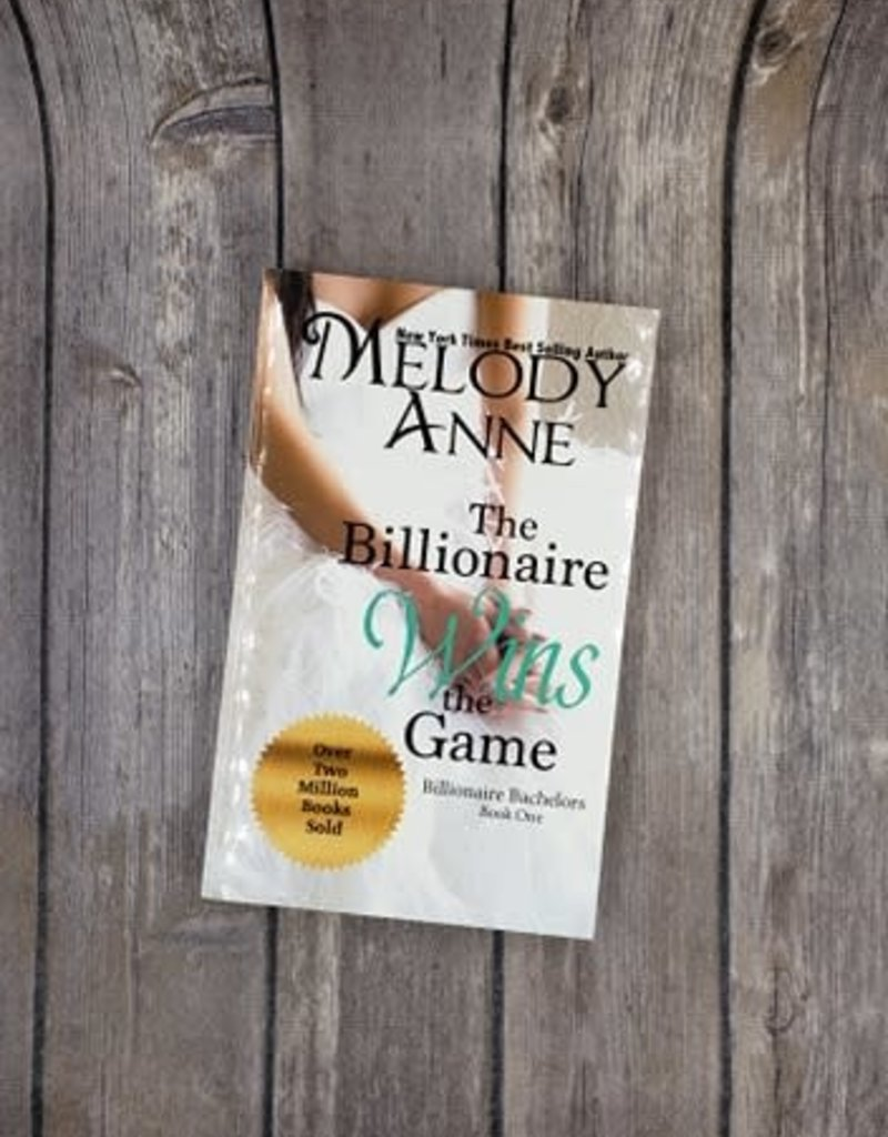 The Billionaire Wins the Game, #1 by Melody Anne