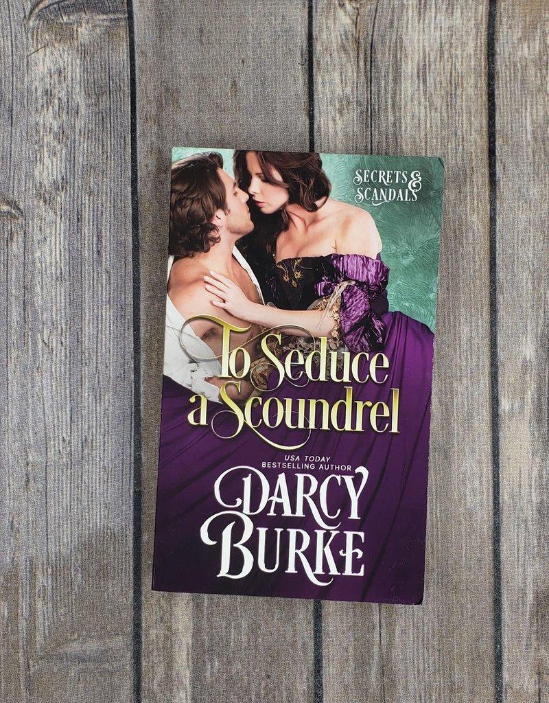 To Seduce a Scoundrel, #3 by Darcy Burke (Mass Market)
