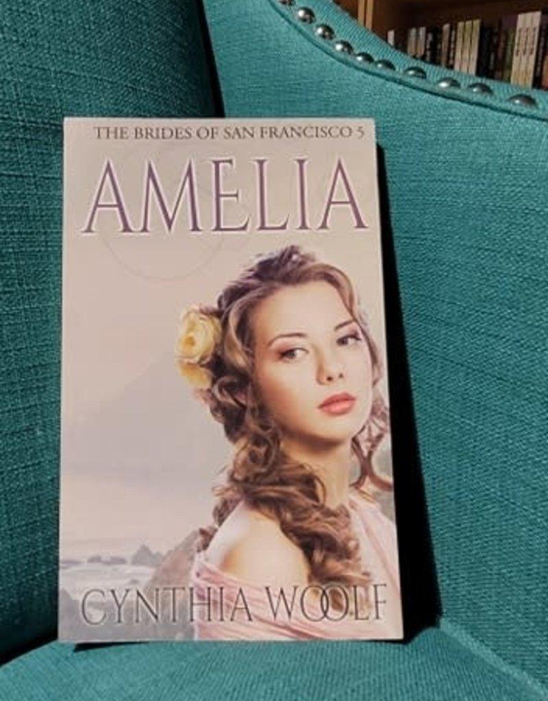The Brides of San Francisco: Amelia, #5 by Cynthia Woolf