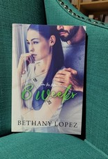 8 Weeks, #1 by Bethany Lopez