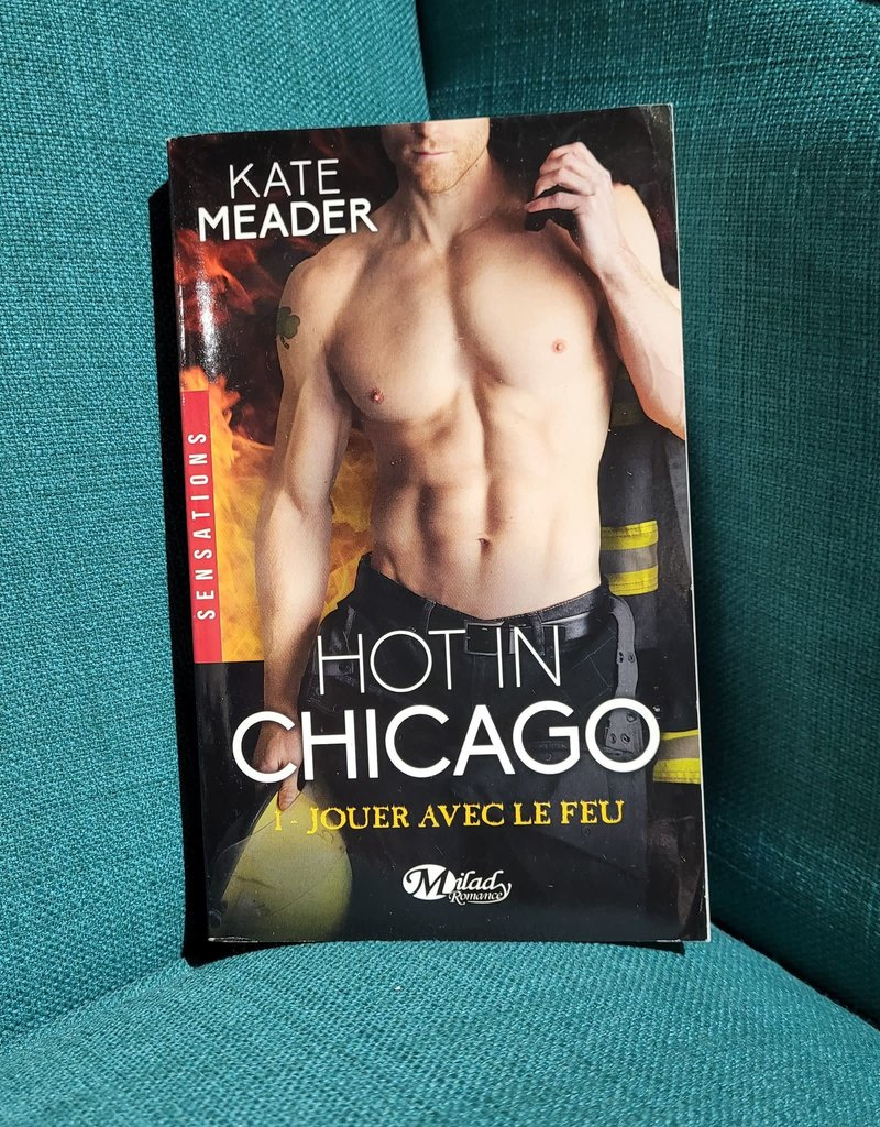 Hot in Chicago: Jouer Avec Le Feu, #1 (Mass Market) by Kate Meader - French Version