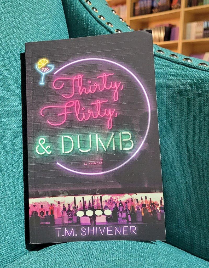 Thirty, Flirty, & Dumb by TM Shivener