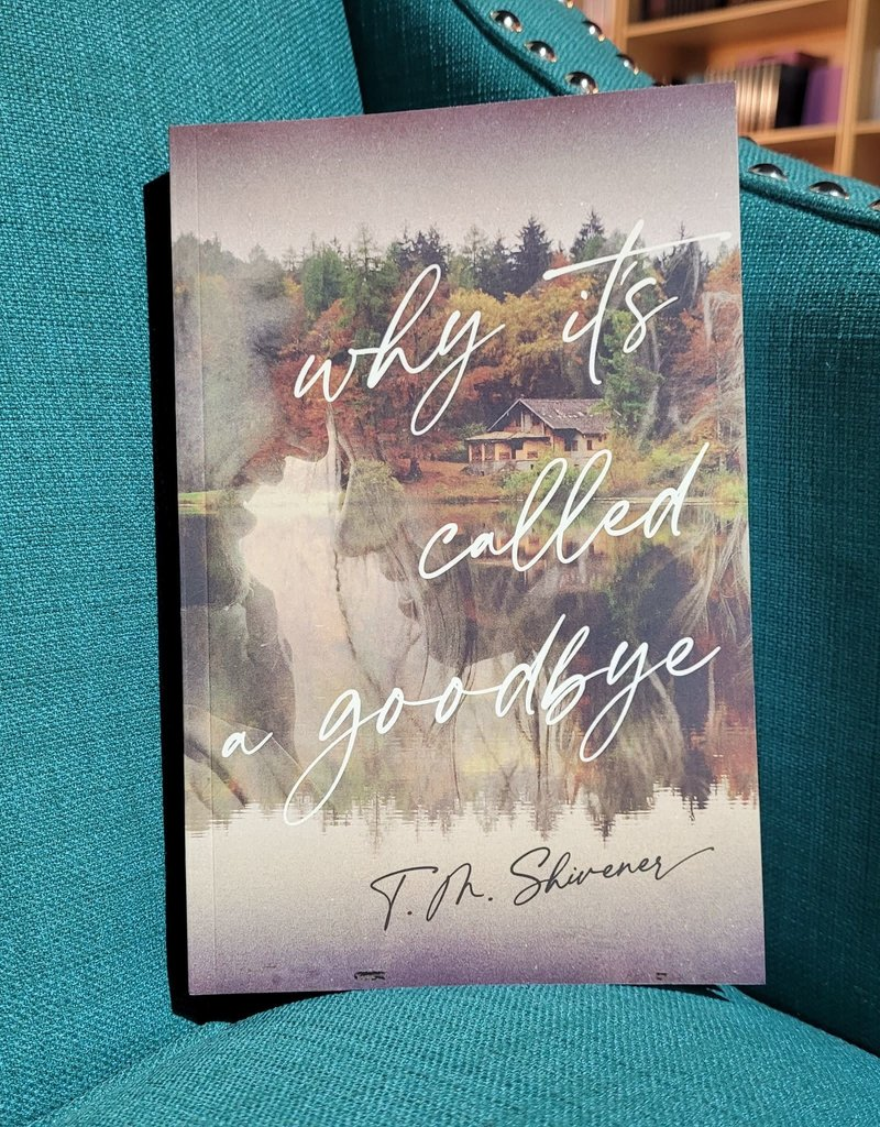 Why It's Called a Goodbye by TM Shivener