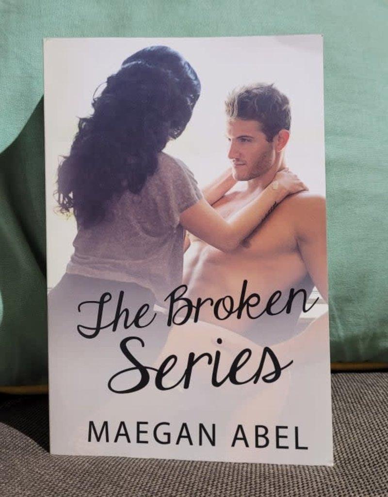 The Broken Series by Maegan Abel