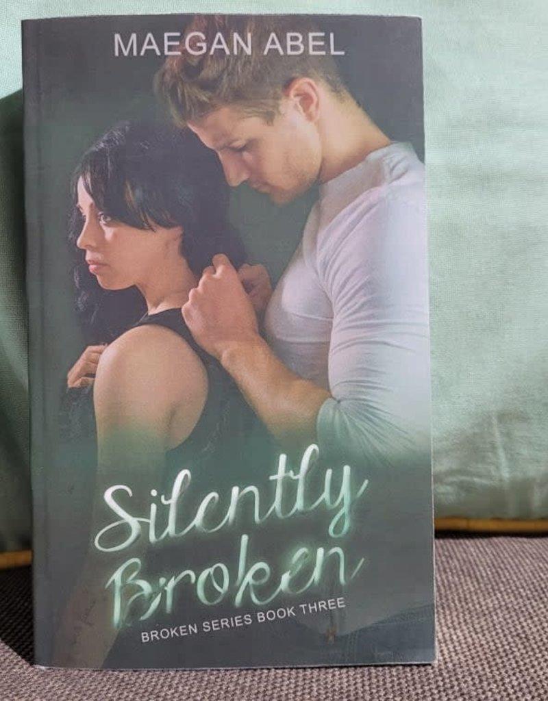 Silently Broken, #3 by Maegan Abel