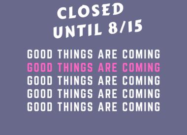 Closed until 8/15