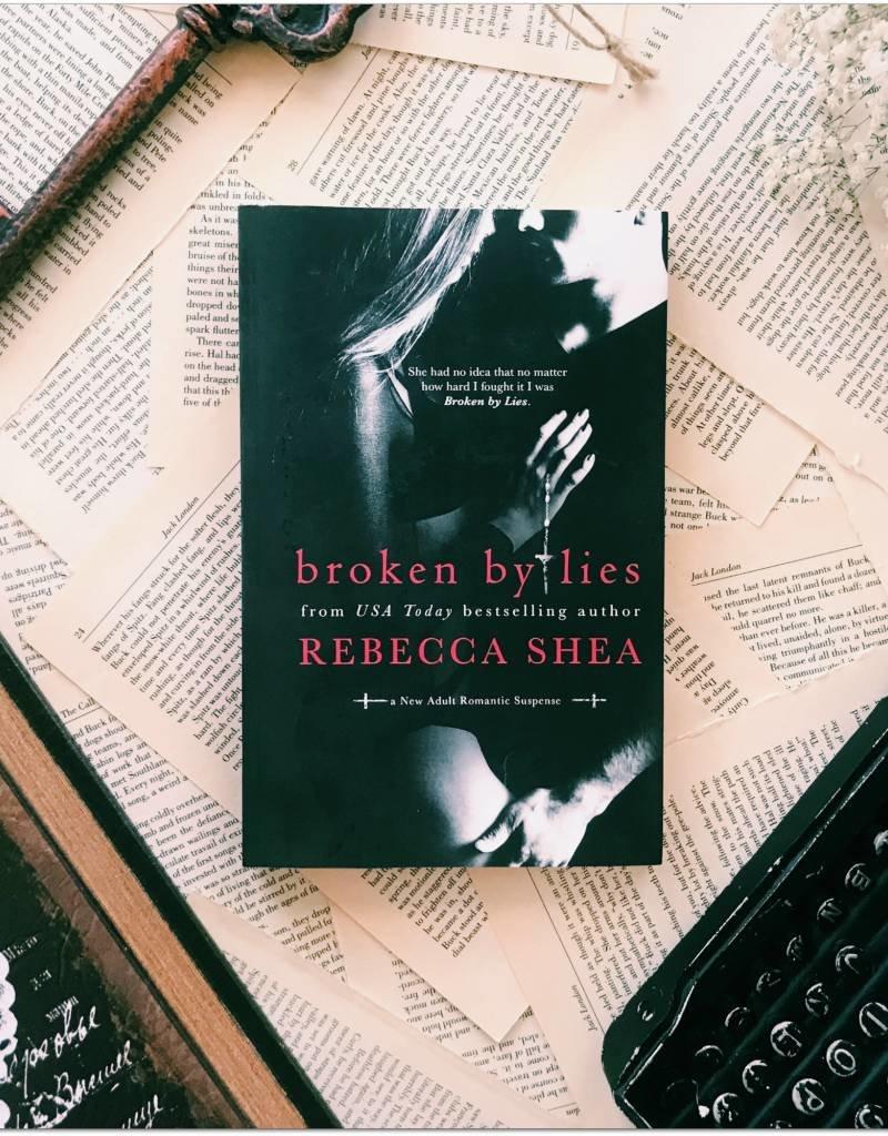 Broken by Lies, #1 by Rebecca Shea