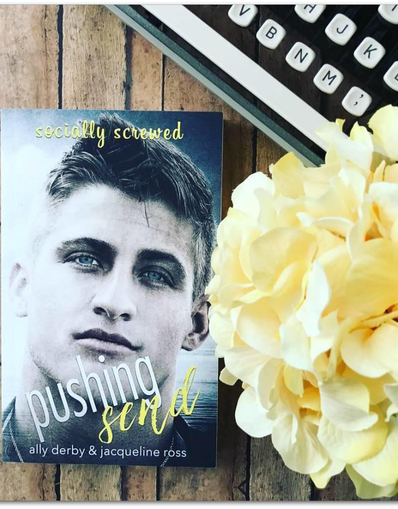 Pushing Send, #1 by Ally Derby & Jacqueline Ross