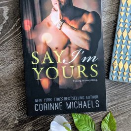 Say I'm Yours  Book 3 by Corinne Michaels