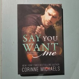 Say You Want Me, #2 by Corinne Michaels