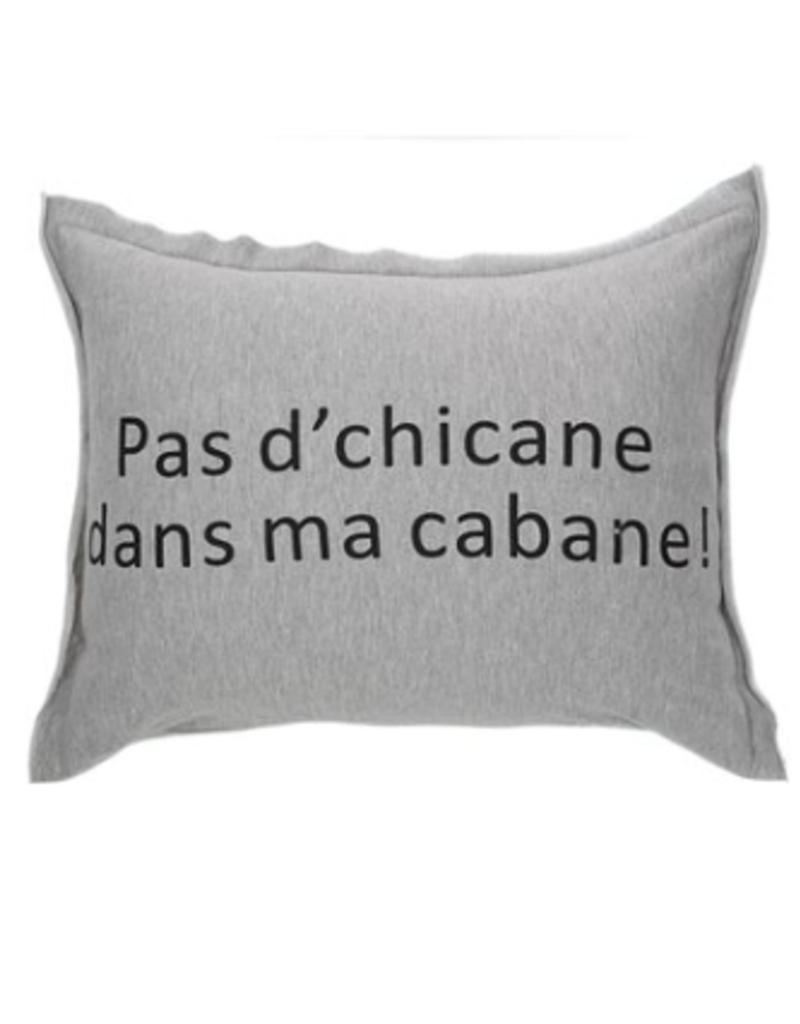 """Coussin pas d'chicane dans ma cabane! 14"""" x 21"""""""