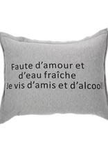 """Coussin Faute d'amour et d'eau fraîche, je vis d'amis et d'alcool! 14"""" x 21"""""""