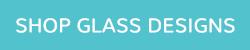 Shop Glass Designs