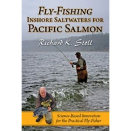 Fly Fishing Inshore Saltwaters for Pacific Salmon by Richard K. Stoll