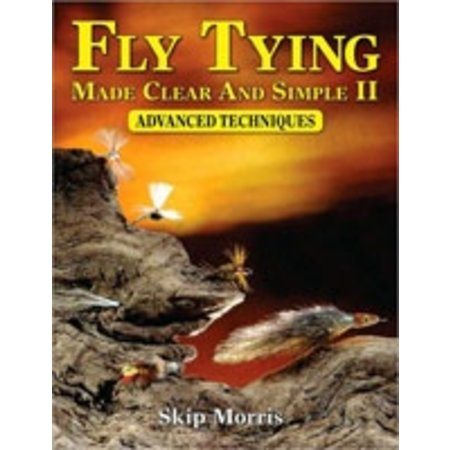 Fly Tying Made Clear and Simple II: Advanced Techniques by Skip Morris
