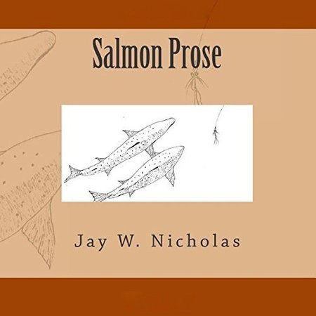 Salmon Prose, By Jay Nicholas