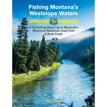 Fishing Montana's Westslope Waters, By Juan J Calvillo