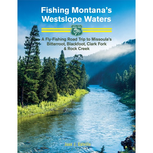 Fishing Montana's Westslope Waters, By Juan J Calvillo