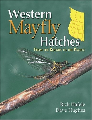 Western Mayfly Hatches, Dave Hughes & Rick Hafele