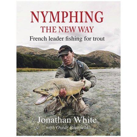 Nymphing- The New Way: French Leader Fishing For Trout By Jonathan White