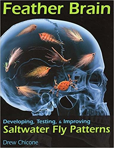 Feather Brain, Developing, Testing, & Improving Saltwater Fly Patterns by Drew Chicone