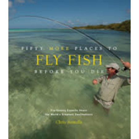 Fifty More Places to Fly Fish Before You Die by Chris Santella