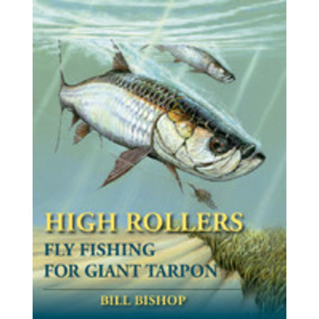 High Rollers Fly Fishing for Giant Tarpon by Bill Bishop