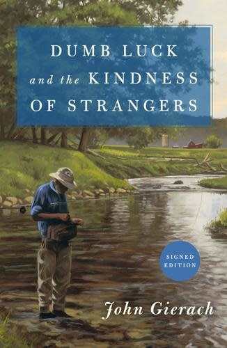 Dumb Luck & The Kindness Of Strangers by John Gierach