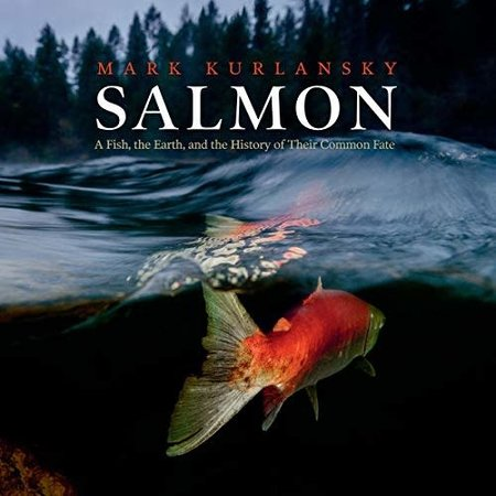 Salmon, A Fish, The Earth, And History Of Their Common Fate