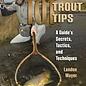 101 Trout Tips: A Guide's Secrets, Tactics, and Techniques, by Landon Mayer