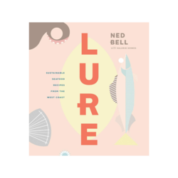 Lure: Sustainable Seafood Recipes From The West Coast