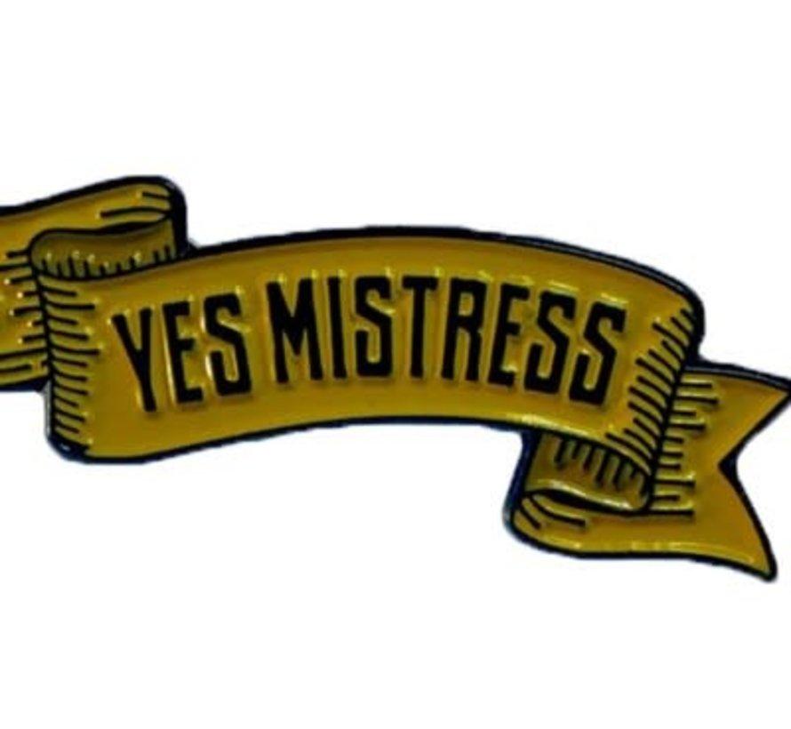 Geeky & Kinky Yes Mistress Pin
