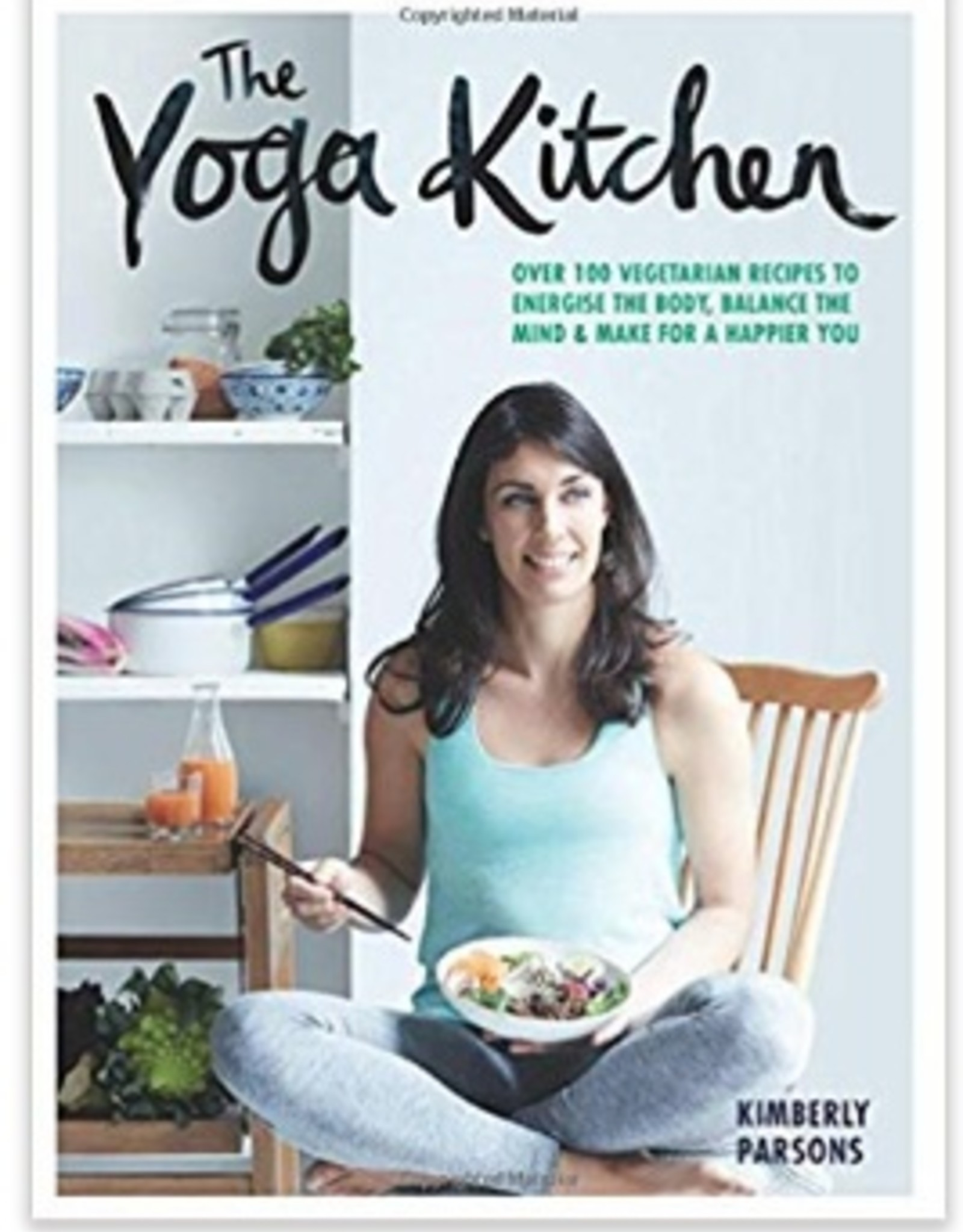 Integral Yoga Distribution The Yoga Kitchen: Over 100 Vegetarian Recipes to Energize the Body, Balance the Mind & Make for a Happier You