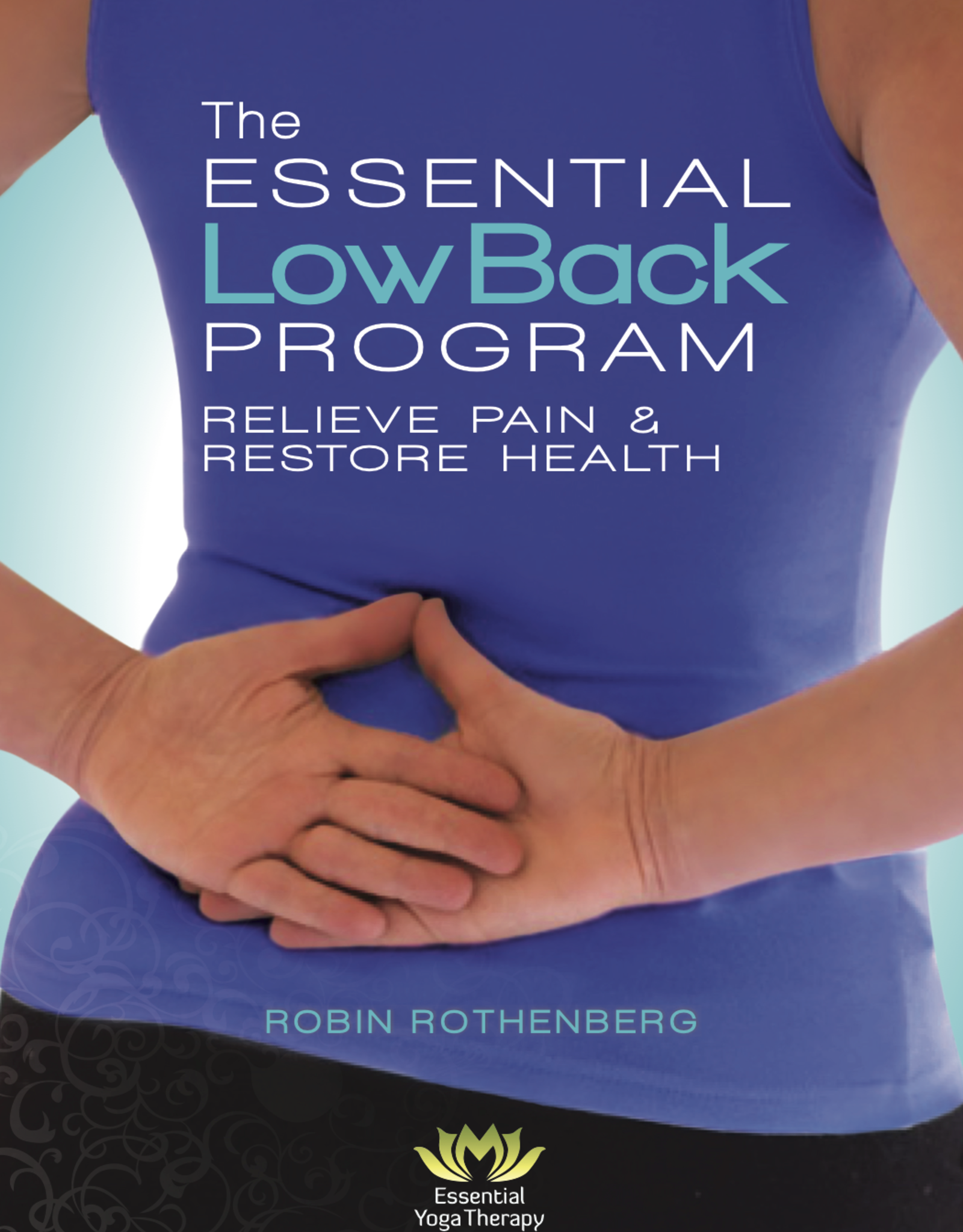 Essential Yoga Therapy The Essential LowBack Program