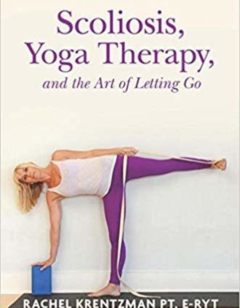 Ingram Scoliosis, Yoga Therapy, And The Art Of Letting Go: Krentzman
