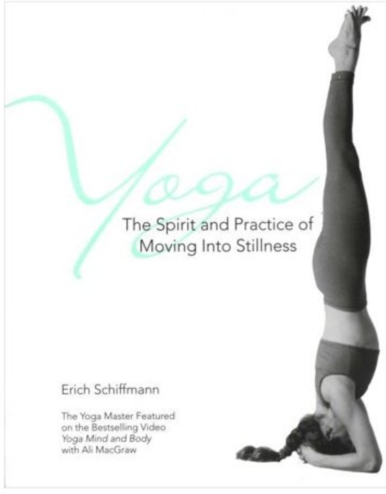 Yoga - The Spirit & Practice of Moving Into Stillness: Schiffmann (200 TT)