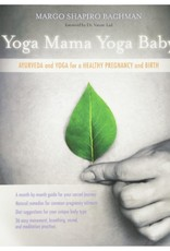 Yoga Mama, Yoga Baby: Ayurveda and Yoga for a Healthy Pregnancy and Birth: Bachman