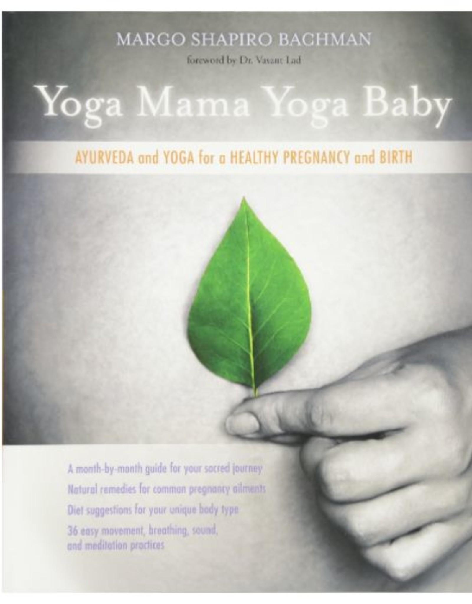 Yoga Mama, Yoga Baby: Ayurveda and Yoga for a Healthy Pregnancy and Birth: Bachman