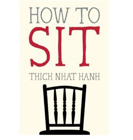 How to Sit: Thich Nhat Hahn