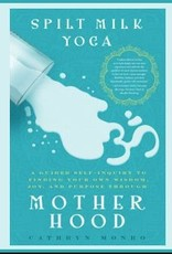 Ingram Spilt Milk Yoga: A Guided Self-Inquiry to Finding Your Own Wisdom, Joy, and Purpose Through Motherhood