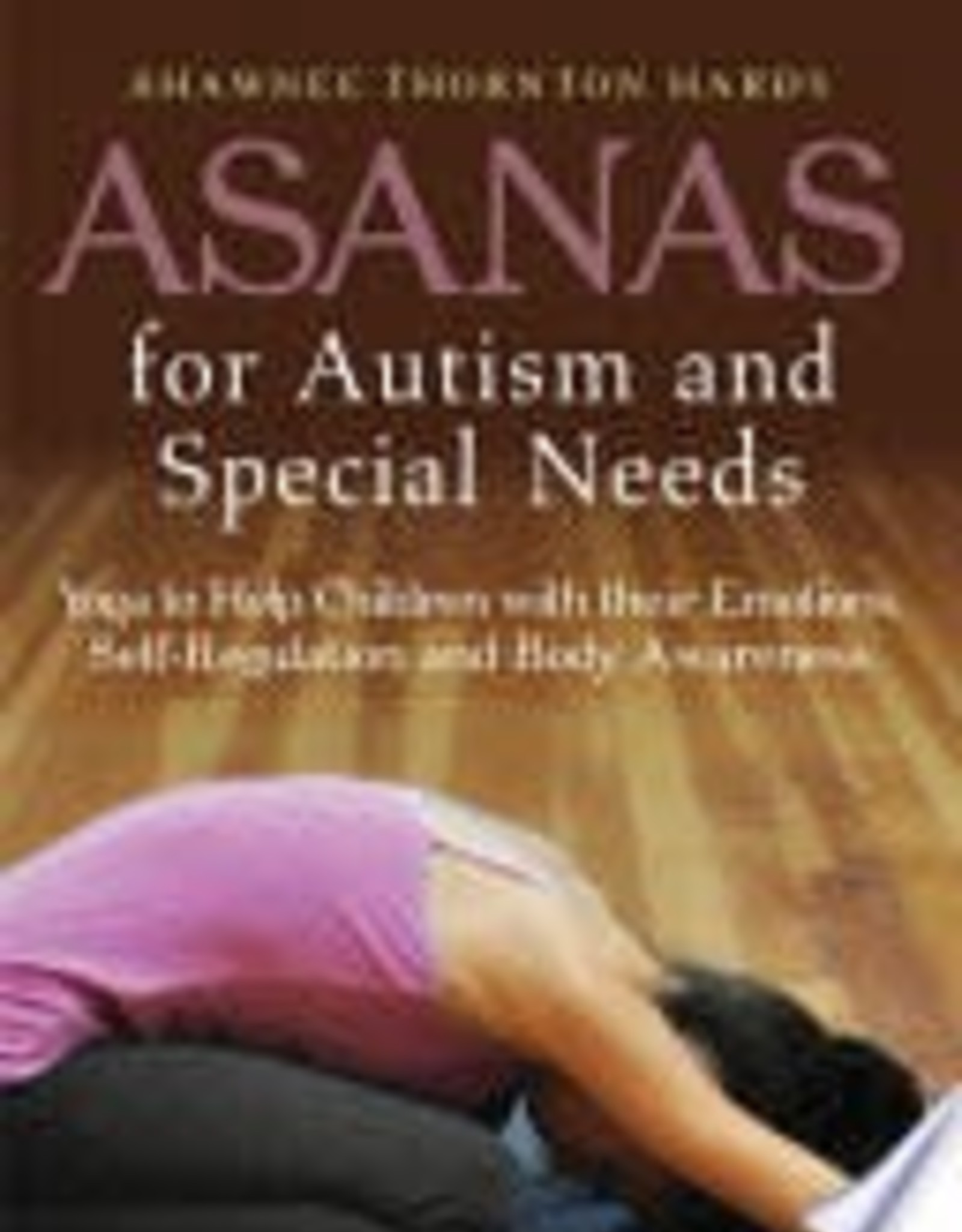 Asanas for Autism and Special Needs: Yoga to Help Children with their Emotions, Self-Regulation and Body Awareness