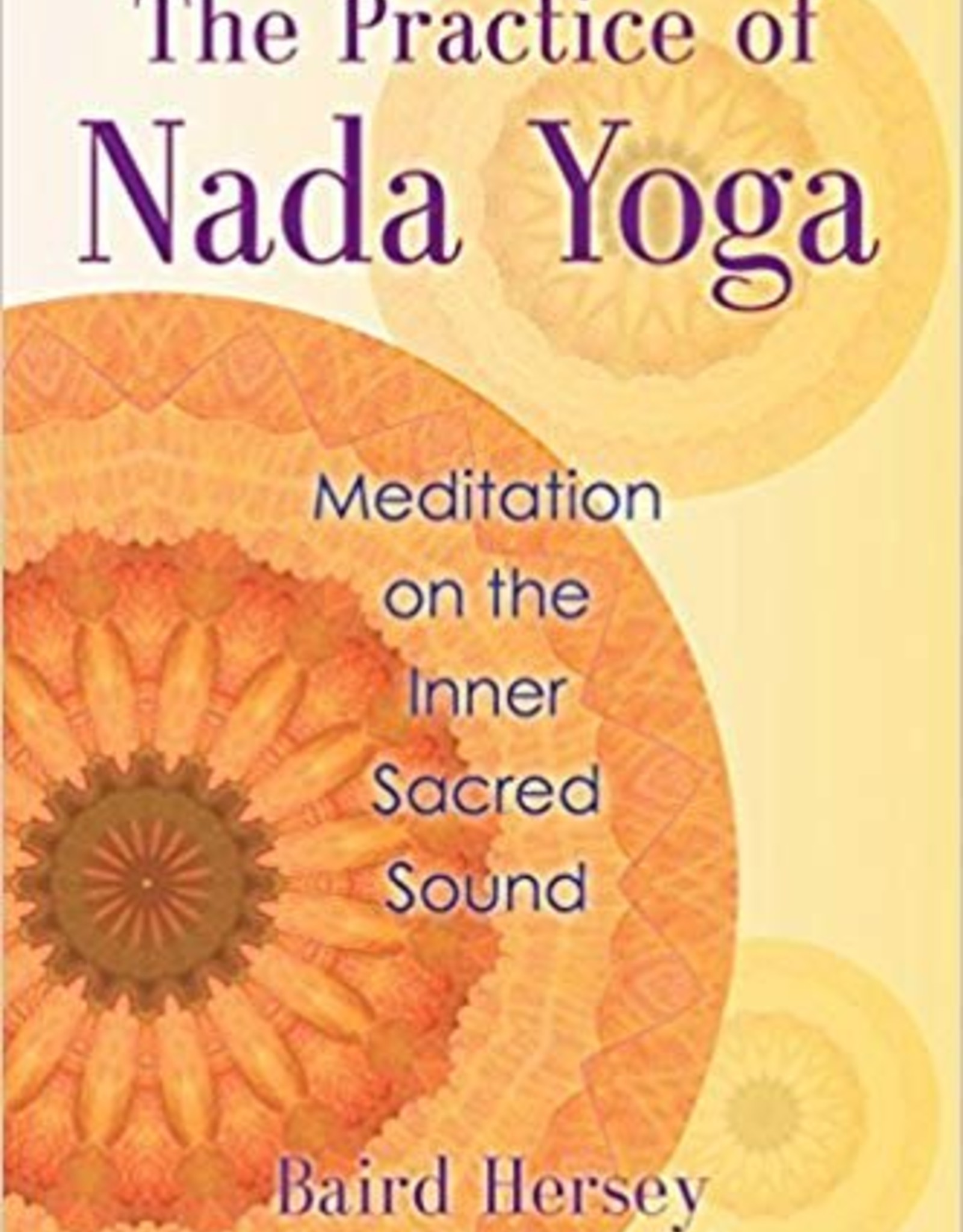 Integral Yoga Distribution The Practice of Nada Yoga: Meditation on the Inner Sacred Sound